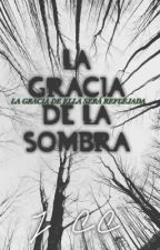 La Gracia de la Sombra | ✓ by JoyceCasas1