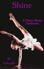 Shine (a Maddie Ziegler Dance Moms story) by FabFangirl22