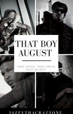 That Boy August by JazzyThaCrazyOne