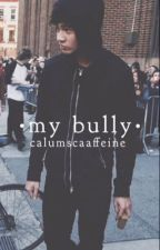 My Bully~ Calum Hood by calumscaaffeine