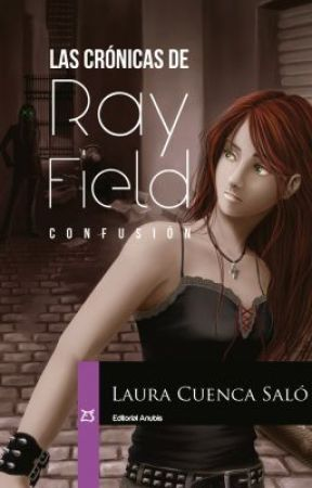 Las Crónicas de Ray Field -Confusión -published 2012 Editorial Anubis +18 by LauraCuenca