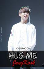 [END] HUG ME JUNGKOOK [BTS FF]  by deirikaa
