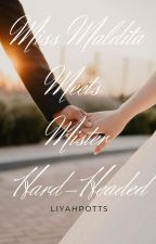 Miss Maldita meets Mister Hard-Headed  by _liyahnaticss