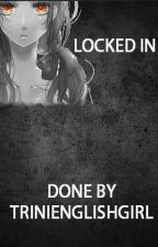 Locked In by Trinienglishgirl