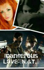 •Dangerous Love•||N.&T.|| by oliasizova5