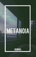 METANOIA; poetry. by kindlyharry
