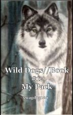 Wild Dogs Book#1: My Pack by swagdog120