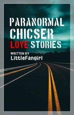 Paranormal CHICSER Love Stories. [Revising] by LittleFangirl