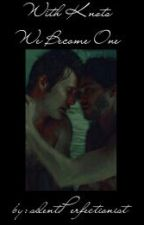 With Knots We Become One [ (NBC)Hannibal One-Shot ] by silentPerfectionist