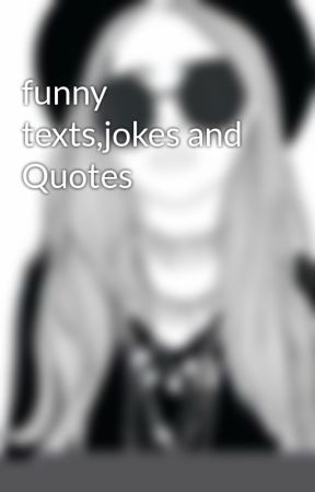 Funny Textsjokes And Quotes Laughter Is The Best Medicine Wattpad