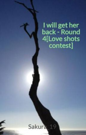 I will get her back - Round 4[Love shots contest] by Siva_19