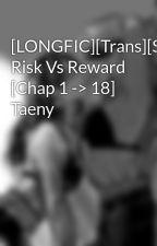 [LONGFIC][Trans][SNSD] Risk Vs Reward [Chap 1 -> 18] Taeny by Wingss