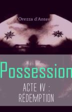 Possession Acte IV : Rédemption by OrezzaDantes