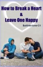 How to Break a Heart and Leave One Happy (BoyxBoy) by balthierlover21