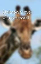 Unknown love of a werewolf by Little_Lover