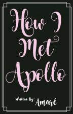How I Met Apollo by _Amaree