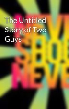 The Untitled Story of Two Guys by HotTopicLoverr