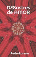 DESastres de AMOR by PedroLorena