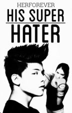 His SUPER Hater (EDITING) by Eynpadills