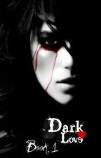 Dark Love ~Book 1~ by inluvwifvampz4evaxx