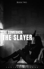 [BOOK 2] The Comeback: The Slayer by Eine_Robles