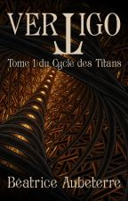 Vertigo (Le Cycle des Titans - tome 1) [Terminé] by BeatriceAubeterre