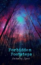 Forbidden Footsteps (On Hold)  by Enchanting_Spirit