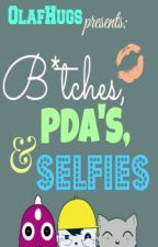 B*tches, PDA's & Selfies by OlafHugs