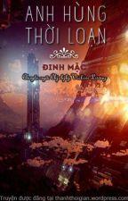 ANH HÙNG THỜI LOẠN - ĐINH MẶC by Hocsinhthongminh