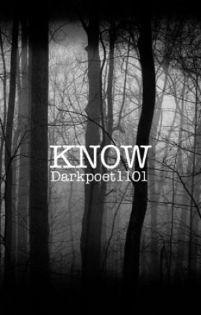 Know by Darkpoet1101