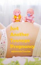 Just Another Teenage Pregnancy. by xxJammieToastxx