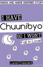 I Have Chuunibyo so I Won't Fall In Love! by AnotherPrattler