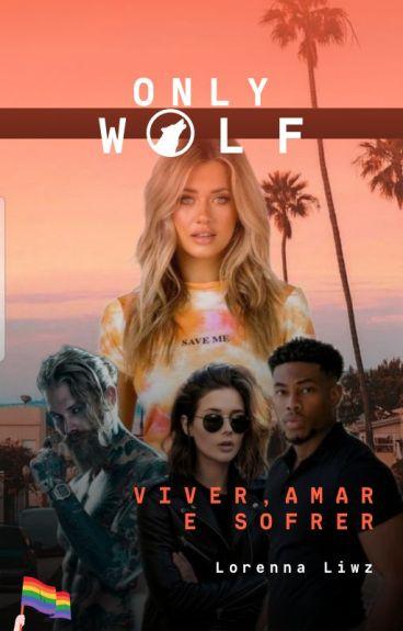 Only Wolf - Viver, Amar E Sofrer.