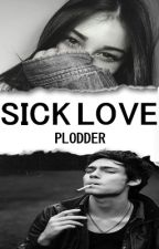 Sick Love (COMPLETA) by MilaVlog