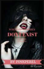 Who Said Vampires Don't Exist? Well, I Did, Until Now by Pinkperel