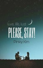 Please, Stay! [Book 1] by _PinkWhite_