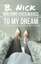 Walking Backwards To My Dream by thelead
