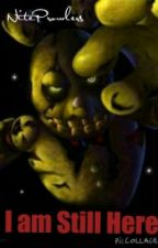 I am Still Here (Five Nights at Freddy's 3 Fanfic) by AphEggland