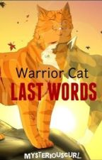 Warrior Cat Last Words *Completed* by MysteriousCurl