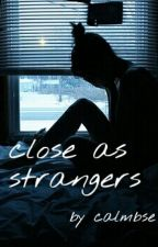 close as strangers by calmbse