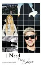I Need Your Love. [TERMINÉE] by JustInLoveWithNiallx