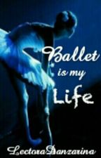 Ballet is my Life (PAUSADA) by LectoraDanzarina