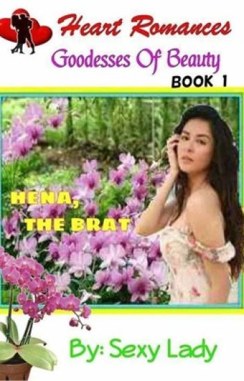 Hena: The Brat ( Book 1: Goddesses of beauty ) by: Sexy Lady (complete)