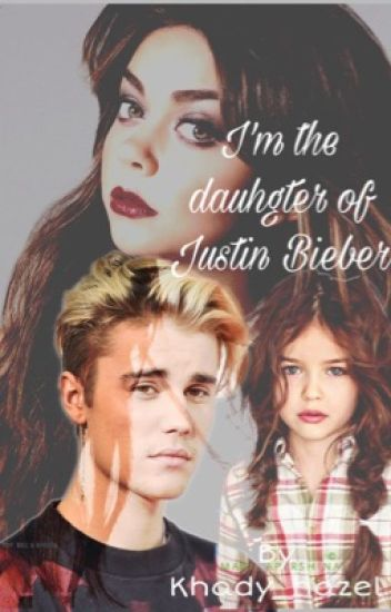 I'm the daughter of Justin Bieber.