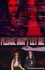Please, Don't let me...[CAMREN] by ILoveR5andJB