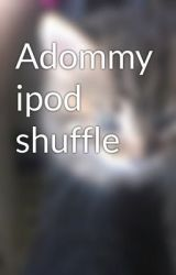 Adommy ipod shuffle by Adommylover345