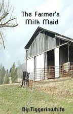 (Book 1 Of The Arlington Series)The Farmer's Milk Maid(Complete )(#Wattys2016) by tiggerinwhite
