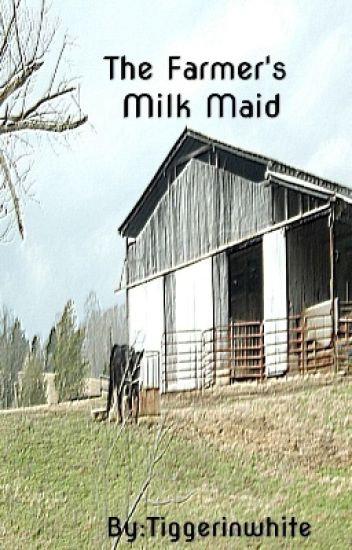 (Book 1 Of The Arlington Series)The Farmer's Milk Maid(Complete )(#Wattys2016)