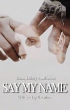 Say My Name ➳ Isaac Lahey by moaninglahey
