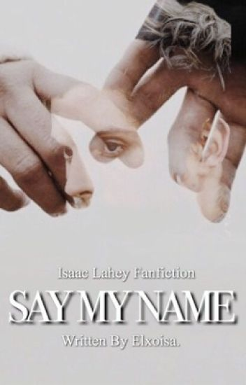 Say My Name ➳ Isaac Lahey